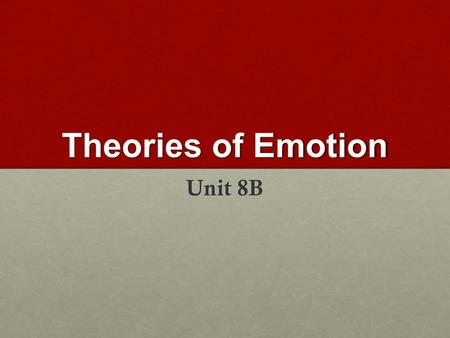 Theories of Emotion Unit 8B. Theories of emotions Emotion Emotion Emotion Physiological arousal Physiological arousal Expressive behavior Expressive behavior.