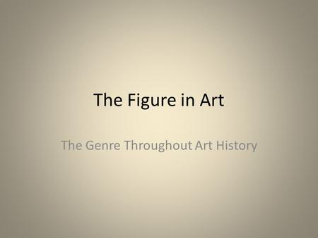 The Figure in Art The Genre Throughout Art History.