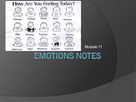 Module 11. Emotions  Whole-organism responses, involving: Physiological arousal Expressive behaviors Conscious experience.