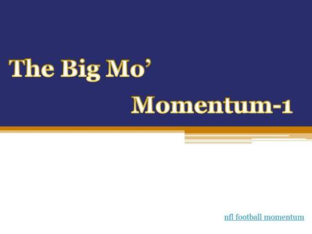 nfl football momentum Momentum is a commonly used term in sports. A team that has the momentum is on the move and is going to take some effort to stop.