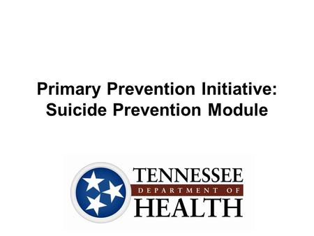 Primary Prevention Initiative: Suicide Prevention Module.