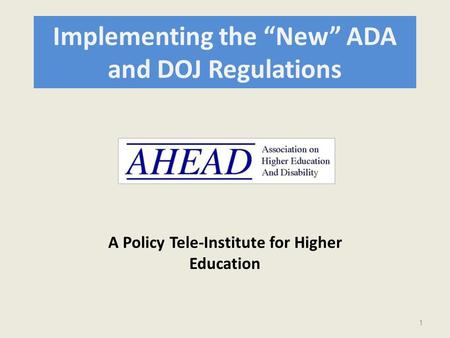 "Implementing the ""New"" ADA and DOJ Regulations A Policy Tele-Institute for Higher Education 1."