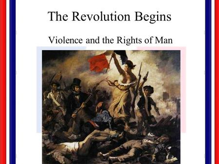 The Revolution Begins Violence and the Rights of Man.