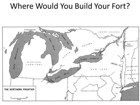 Where Would You Build Your Fort?. Importance of Waterways in North America Three hundred years ago this extensive water system, stretching from the.