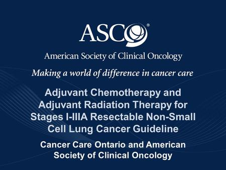 Adjuvant Chemotherapy and Adjuvant Radiation Therapy for Stages I-IIIA Resectable Non-Small Cell Lung Cancer Guideline Cancer Care Ontario and American.
