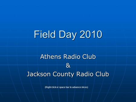 Field Day 2010 Athens Radio Club & Jackson County Radio Club (Right click or space bar to advance slices)