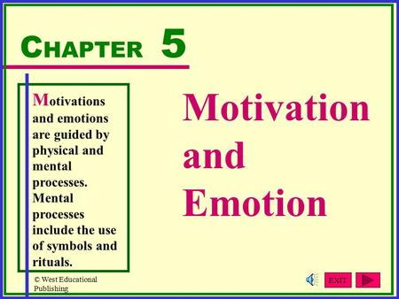 © West Educational Publishing Motivation and Emotion C HAPTER 5 M otivations and emotions are guided by physical and mental processes. Mental processes.