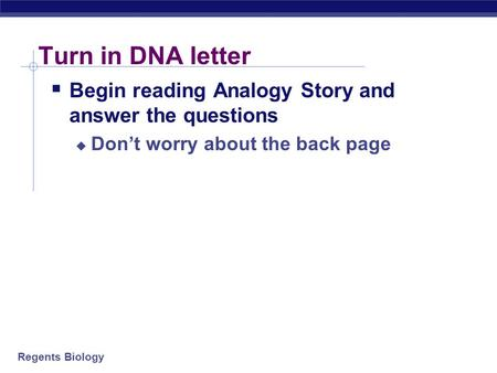 Regents Biology Turn in DNA letter  Begin reading Analogy Story and answer the questions  Don't worry about the back page.