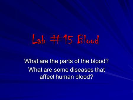 Lab #15 Blood What are the parts of the blood?