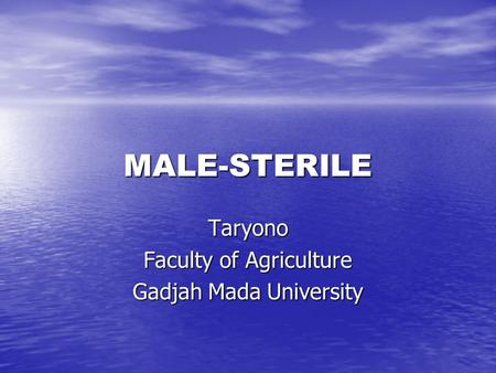 MALE-STERILE Taryono Faculty of Agriculture Gadjah Mada University.