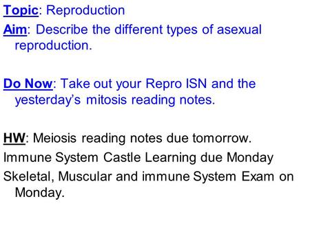 Topic: Reproduction Aim: Describe the different types of asexual reproduction. Do Now: Take out your Repro ISN and the yesterday's mitosis reading notes.