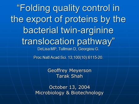 """Folding quality control in the export of proteins by the bacterial twin-arginine translocation pathway"" DeLisa MP, Tullman D, Georgiou G. Proc Natl Acad."