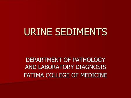 URINE SEDIMENTS DEPARTMENT OF PATHOLOGY AND LABORATORY DIAGNOSIS
