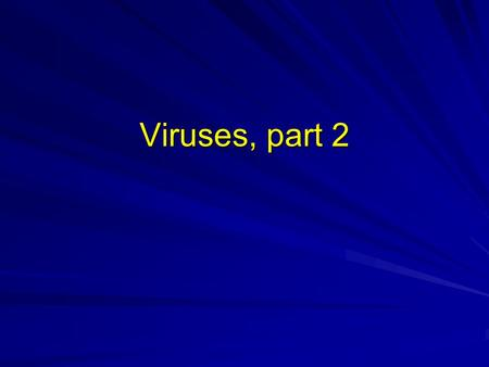 Viruses, part 2.