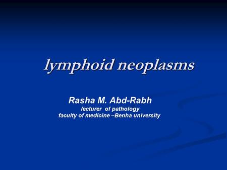Lymphoid neoplasms lymphoid neoplasms Rasha M. Abd-Rabh lecturer of pathology faculty of medicine –Benha university.