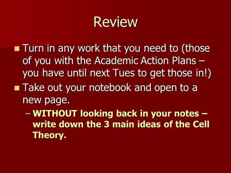 Review Turn in any work that you need to (those of you with the Academic Action Plans – you have until next Tues to get those in!) Turn in any work that.