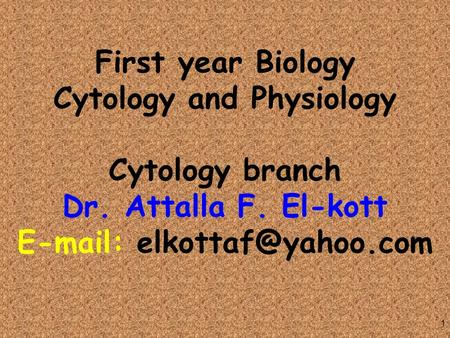 1 First year Biology Cytology and Physiology Cytology branch Dr. Attalla F. El-kott