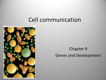 Cell communication Chapter 9 Genes and Development.