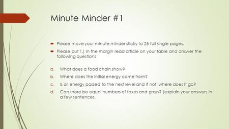 Minute Minder #1  Please move your minute minder sticky to 25 full single pages.  Please put 1.) in the margin read article on your table and answer.