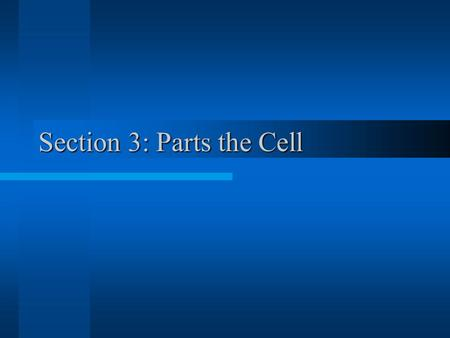 Section 3: Parts the Cell Definition of Cell A cell is the smallest unit that is capable of performing life functions.