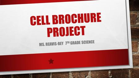 CELL BROCHURE PROJECT MS. REAVIS-BEY 7 TH GRADE SCIENCE.