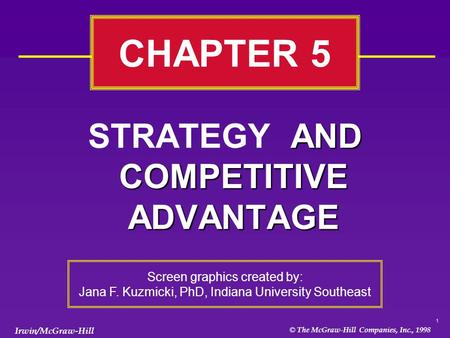 © The McGraw-Hill Companies, Inc., 1998 Irwin/McGraw-Hill 1 AND COMPETITIVE ADVANTAGE STRATEGY AND COMPETITIVE ADVANTAGE CHAPTER 5 Screen graphics created.