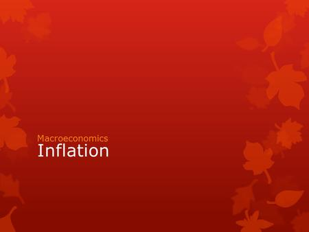Inflation Macroeconomics. Inflation… what is it?  An increase in the economy's price level  The price level is the weighted average of prices  A decrease.