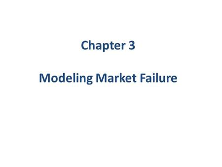 Chapter 3 Modeling Market Failure