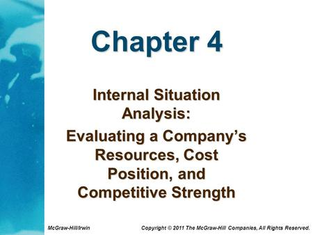 McGraw-Hill/Irwin Copyright © 2011 The McGraw-Hill Companies, All Rights Reserved. Chapter 4 Internal Situation Analysis: Evaluating a Company's Resources,