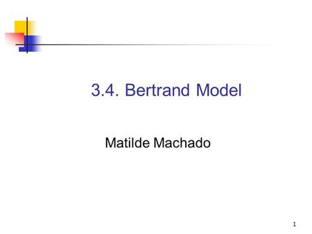 1 3.4. Bertrand Model Matilde Machado. Matilde Machado - Industrial Economics3.4. Bertrand Model2 In Cournot, firms decide how much to produce and the.