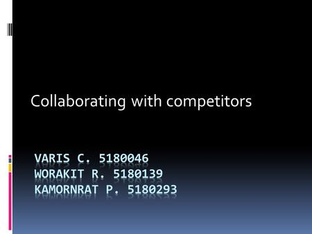 Collaborating with competitors. INTRODUCTION Alliance among competitors have risk One study estimate that U.S. company lost $50 billion a year in 1995.