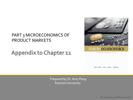PART 3 MICROECONOMICS OF PRODUCT MARKETS Prepared by Dr. Amy Peng Ryerson University © 2013 McGraw-Hill Ryerson Ltd.