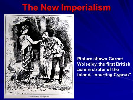 "The New Imperialism Picture shows Garnet Wolseley, the first British administrator of the island, ""courting Cyprus"""