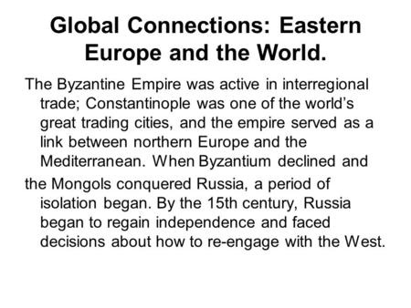 Global Connections: Eastern Europe and the World. The Byzantine Empire was active in interregional trade; Constantinople was one of the world's great trading.
