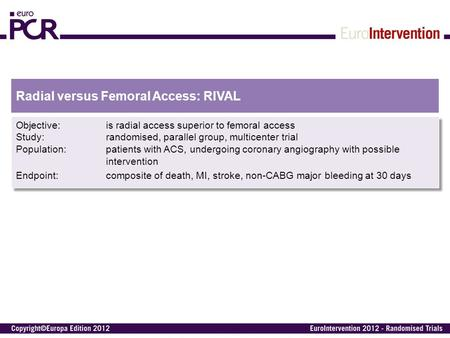 Radial versus Femoral Access: RIVAL Objective:is radial access superior to femoral access Study:randomised, parallel group, multicenter trial Population:patients.
