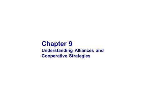 Chapter 9 Understanding Alliances and Cooperative Strategies.