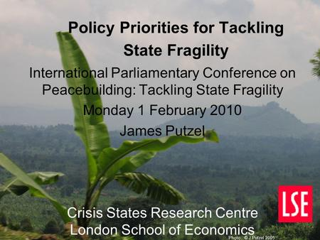 Policy Priorities for Tackling State Fragility International Parliamentary Conference on Peacebuilding: Tackling State Fragility Monday 1 February 2010.