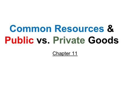 Common Resources & Public vs. Private Goods Chapter 11.