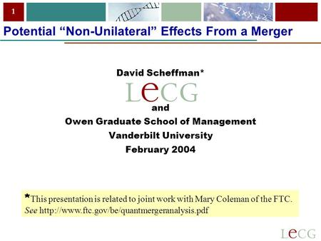 "1 Potential ""Non-Unilateral"" Effects From a Merger David Scheffman* and Owen Graduate School of Management Vanderbilt University February 2004 * This presentation."