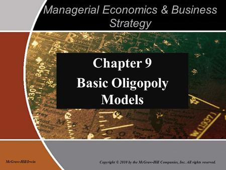 Copyright © 2010 by the McGraw-Hill Companies, Inc. All rights reserved. McGraw-Hill/Irwin Managerial Economics & Business Strategy Chapter 9 Basic Oligopoly.