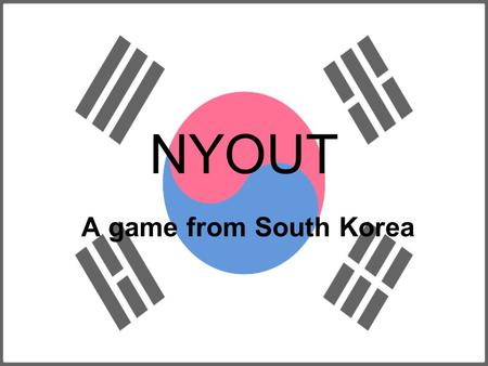 NYOUT A game from South Korea. Set up 2 to 4 players The circle and the cross are composed of circles that act as playing spaces. The center circle and.