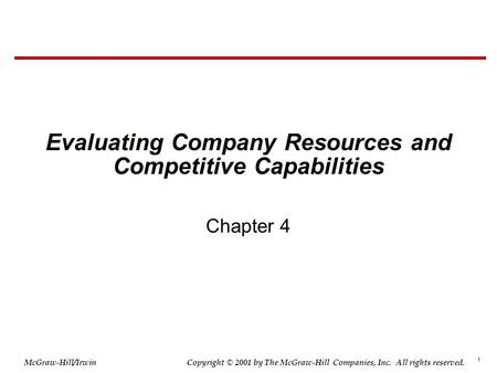 1 © 2001 by The McGraw-Hill Companies, Inc. All rights reserved. McGraw-Hill/Irwin Copyright Evaluating Company Resources and Competitive Capabilities.