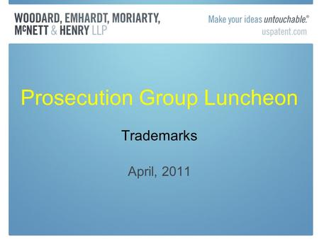 Prosecution Group Luncheon Trademarks April, 2011.