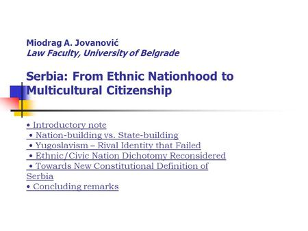 Miodrag A. Jovanović Law Faculty, University of Belgrade Serbia: From Ethnic Nationhood to Multicultural Citizenship Introductory note Nation-building.