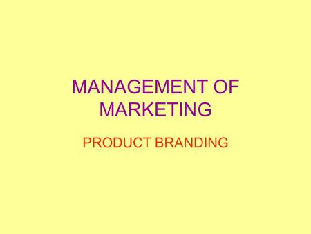 MANAGEMENT OF MARKETING PRODUCT BRANDING. LEARNING INTENTIONS/SUCCESS CRITERIA LEARNING INTENTIONS: I understand the power of a brand and how it can contribute.