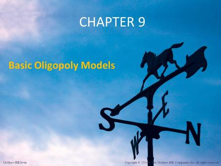 CHAPTER 9 Basic Oligopoly Models McGraw-Hill/Irwin Copyright © 2014 by The McGraw-Hill Companies, Inc. All rights reserved.