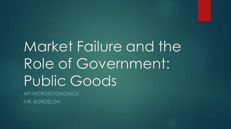 Market Failure and the Role of Government: Public Goods