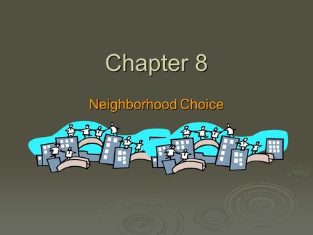 Chapter 8 Neighborhood Choice.