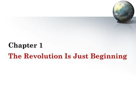 Chapter 1 The Revolution Is Just Beginning.