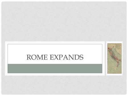 ROME EXPANDS. Main Idea : We will see just how Rome slowly destroyed the Carthaginian Empire and took control of the entire Mediterranean region.